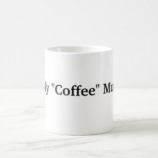 "My ""Coffee"" Mug"