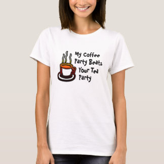 My Coffee Party Beats Your Tea Party T-Shirt