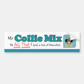 My Collie Mix is All That! Bumper Sticker
