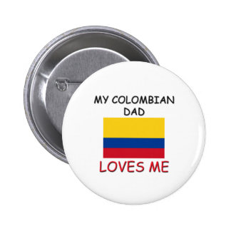 My COLOMBIAN DAD Loves Me Pinback Button
