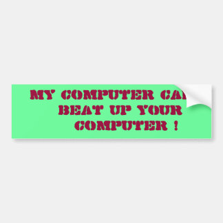 """""""My Computer Can Beat Up Your Computer !"""" Bumper Sticker"""