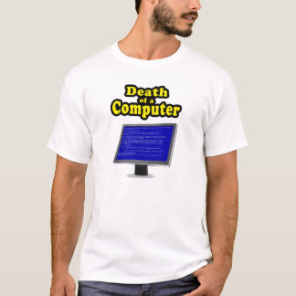 My Computer is Dying T-Shirt