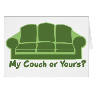 My Couch or Yours? Greeting Card