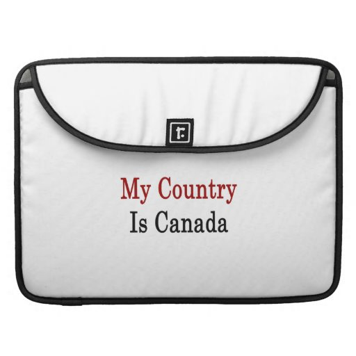 My Country Is Canada Sleeve For MacBook Pro