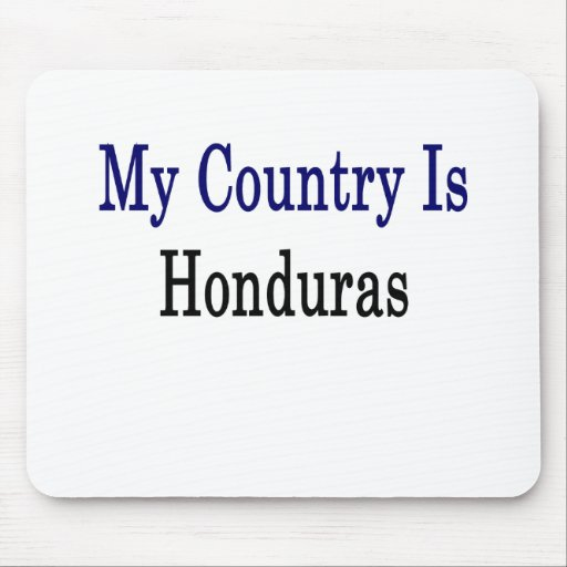 My Country Is Honduras Mousepads