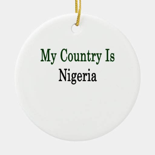 My Country Is Nigeria Christmas Ornament