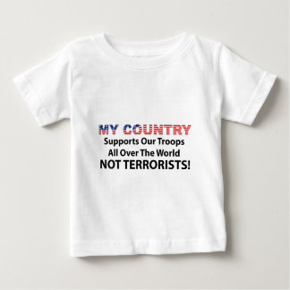 My Country Supports Our Troops - Not Terrorists Baby T-Shirt
