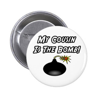 My Cousin Is The Bomb Pinback Button