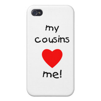 My Cousins Love Me Cases For iPhone 4