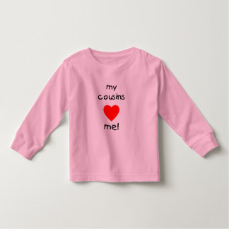 My Cousins Love Me Toddler T-shirt