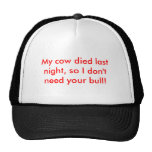 My cow died last night, so I don't need your bull! Trucker Hat
