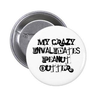 My crazy invalidates peanut butter. button