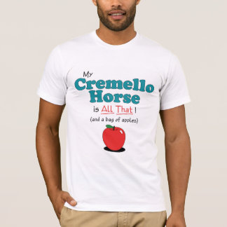 My Cremello Horse is All That! Funny Horse T-Shirt
