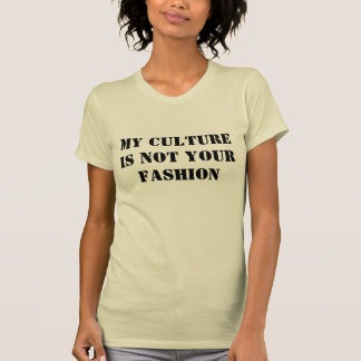My Culture is Not Your Fashion T-shirt