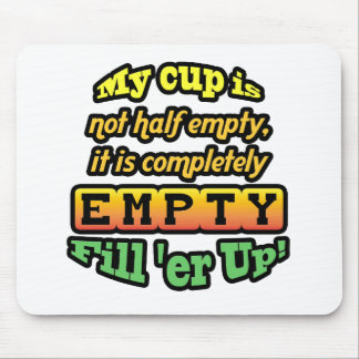 My cup is not half empty, it is completely empty! mouse pad