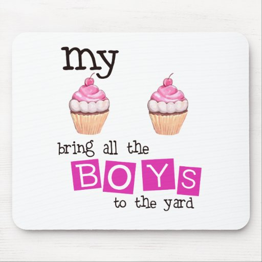 My cupcakes bring all the boys to the yard mouse pad