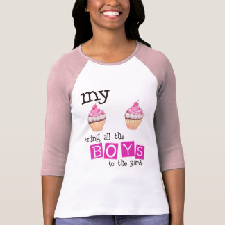 My cupcakes bring all the boys to the yard t shirt