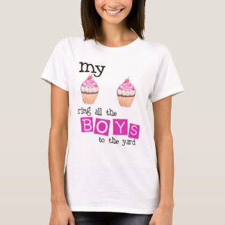 My cupcakes bring all the boys to the yard T-Shirt