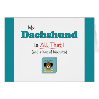 My Dachshund is All That Greeting Card