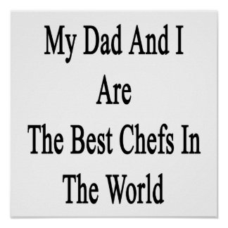 My Dad And I Are The Best Chefs In The World Poster