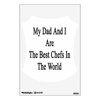 My Dad And I Are The Best Chefs In The World Wall Skins