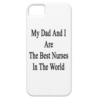 My Dad And I Are The Best Nurses In The World iPhone 5 Covers