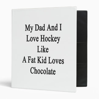 My Dad And I Love Hockey Like A Fat Kid Loves Choc 3 Ring Binder