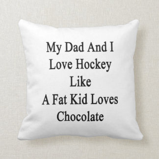 My Dad And I Love Hockey Like A Fat Kid Loves Choc Pillow