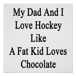 My Dad And I Love Hockey Like A Fat Kid Loves Choc Poster