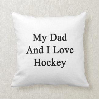 My Dad And I Love Hockey Pillows