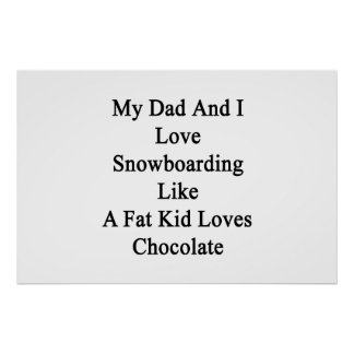 My Dad And I Love Snowboarding Like A Fat Kid Love Poster
