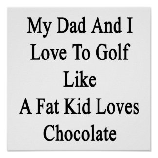 My Dad And I Love To Golf Like A Fat Kid Loves Cho Poster