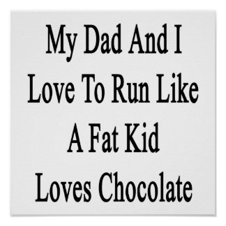 My Dad And I Love To Run Like A Fat Kid Loves Choc Poster