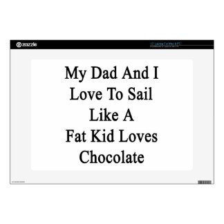"""My Dad And I Love To Sail Like A Fat Kid Loves Cho 15"""" Laptop Skins"""