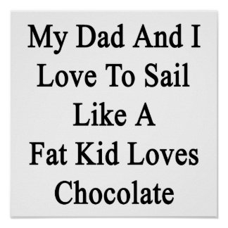 My Dad And I Love To Sail Like A Fat Kid Loves Cho Poster