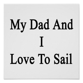 My Dad And I Love To Sail Poster