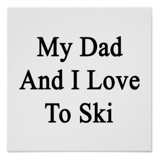 My Dad And I Love To Ski Poster