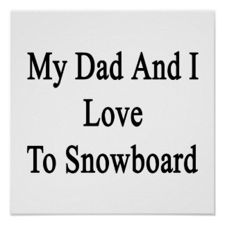 My Dad And I Love To Snowboard Poster