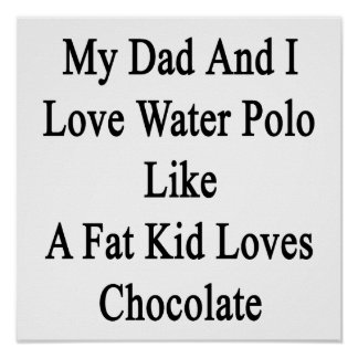 My Dad And I Love Water Polo Like A Fat Kid Loves Poster