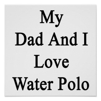 My Dad And I Love Water Polo Poster