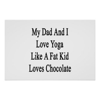 My Dad And I Love Yoga Like A Fat Kid Loves Chocol Poster