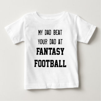 My dad beat your dad at FANTASY FOOTBALL Baby T-Shirt