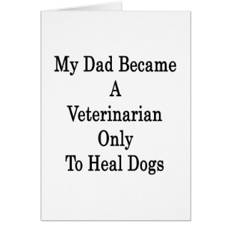 My Dad Became A Veterinarian Only To Heal Dogs Greeting Cards