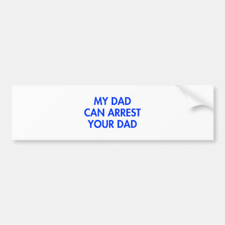 my-dad-can-arrest-your-dad-2-fut-blue.png bumper sticker