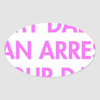 my-dad-can-arrest-your-dad-2-fut-pink.png pegatina ovalada