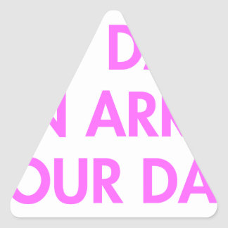 my-dad-can-arrest-your-dad-2-fut-pink.png triangle sticker