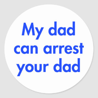 my-dad-can-arrest-your-dad-fut-blue.png classic round sticker