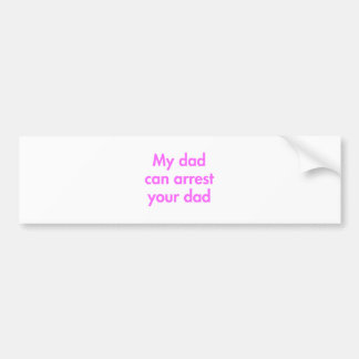 my-dad-can-arrest-your-dad-fut-pink.png bumper sticker