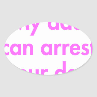 my-dad-can-arrest-your-dad-fut-pink.png oval sticker