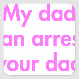 my-dad-can-arrest-your-dad-fut-pink.png square sticker